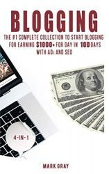 Blogging: The Extra Complete Collection to Start Blogging for Earning $1,000+ For Day in 100 Days with Ads & SEO (Advanced Online Marketing Strategies)