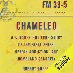 Chameleo: A Strange but True Story of Invisible Spies, Heroin Addiction, and Homeland Security