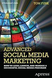 Advanced Social Media Marketing: How to Lead, Launch, and Manage a Successful Social Media Program