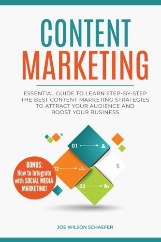 Content Marketing: Essential Guide to Learn Step-by-Step the Best Content Marketing Strategies to Attract your Audience and Boost Your Business