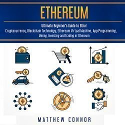 Ethereum: Ultimate Guide to Blockchain Technology, Cryptocurrency and Investing and Trading in Ethereum