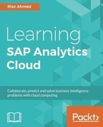 Learning SAP Analytics Cloud: Collaborate, predict and solve business intelligence problems with cloud computing
