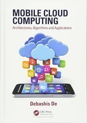 Mobile Cloud Computing: Architectures, Algorithms and Applications