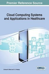 Cloud Computing Systems and Applications in Healthcare (Advances in Healthcare Information Systems and Administration)