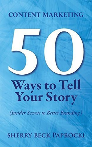 Content Marketing: 50 Ways to Tell Your Story: (Insider Secrets to Better Branding)
