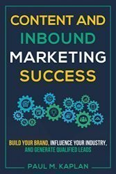 Content and Inbound Marketing Success: Build Your Brand, Influence Your Industry, and Generate Qualified Leads