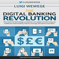 The Digital Banking Revolution: How Financial Technology Companies Are Rapidly Transforming the Traditional Retail Banking Industry Through Disruptive Innovation