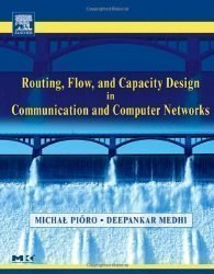 Routing, Flow, and Capacity Design in Communication and Computer Networks (The Morgan Kaufmann Series in Networking)