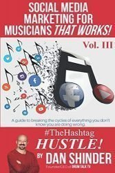 Social Media Marketing for Musicians That Works!: Vol III. The Hashtag Hustle