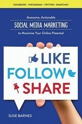 Like, Follow, Share: Social Media Marketing to Maximize Your Online Potential
