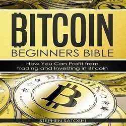 Bitcoin Beginners Bible – How You Can Profit from Trading and Investing in Bitcoin: Bitcoin, Cryptocurrency and Blockchain, Book 3