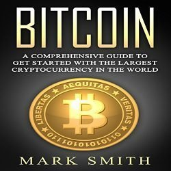Bitcoin: A Comprehensive Guide to Get Started with the Largest Cryptocurrency in the World: Blockchain, Ethereum, Cryptocurrency, Book 3