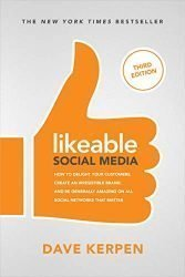 Likeable Social Media, Third Edition: How To Delight Your Customers, Create an Irresistible Brand, & Be Generally Amazing On All Social Networks That Matter