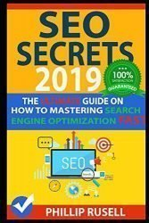 SEO SECRETS 2019: The Ultimate Guide on how to Mastering Search Engine Optimization FAST!