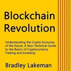 Blockchain Revolution: Understanding the Crypto Economy of the Future. A Non-Technical Guide to the Basics of Cryptocurrency Trading and Investing