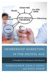 Membership Marketing in the Digital Age: A Handbook for Museums and Libraries (American Association for State and Local History)