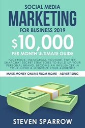 Social Media Marketing for Business 2019: Facebook, Instagram, YouTube, Twitter, Snapchat Secret Strategies to build up Your Personal Brand, become an … (Make Money Online from Home – Advertising)