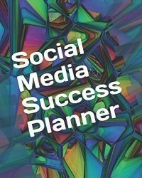 "Social Media Success Planner: 2019 Business Calendar Journal For Influencers 8"" x 10"" – Abstract (Social Media Success Planners)"