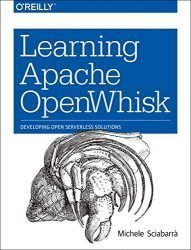 Learning Apache OpenWhisk: Developing Open Serverless Solutions