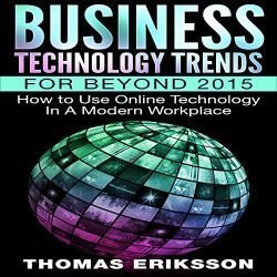 Business Technology Trends for Beyond 2015: How to Use Online Technology in a Modern Workplace
