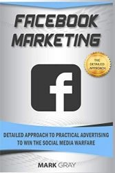 Facebook Marketing: Detailed Approach to Practical Advertising to  Win the Social Media Warfare