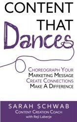 Content That Dances: Choreograph Your Marketing Message – Create Connections  – Make A Difference
