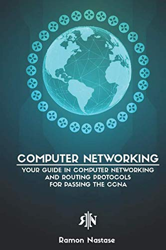 Computer Networking: Your Guide in Computer Networking and Routing Protocols for Passing the CCNA