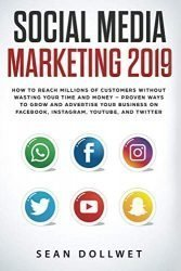 Social Media Marketing 2019: How to Reach Millions of Customers Without Wasting Time and Money – Proven Ways to Grow Your Business on Instagram, YouTube, Twitter, and Facebook