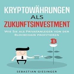 Kryptowährungen als Zukunftsinvestment – Wie Sie als Privatanleger von der Blockchain profitieren