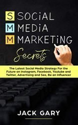 Social Media Marketing Secrets: The Latest Social Media Strategy For the Future on Instagram, Facebook, Youtube and Twitter, Advertising and Seo, Be … (Social Media Marketing, Personal Brand)