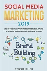 Social Media Marketing 2019: How to Brand Yourself Online Through Facebook, Twitter, YouTube & Instagram – Highly Effective Strategies for Digital Networking, Personal Branding, and Online Influence