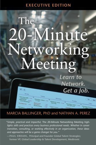 The 20-Minute Networking Meeting – Executive Edition: Learn to Network. Get a Job.
