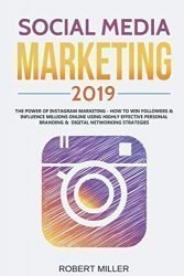Social Media Marketing 2019: The Power of Instagram Marketing – How to Win Followers &  Influence Millions Online Using Highly Effective Personal Branding &  Digital Networking Strategies