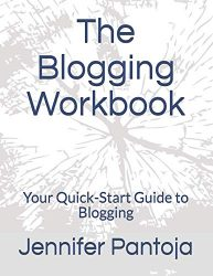 The Blogging Workbook: Your Quick-Start Guide to Blogging