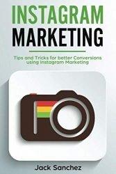 Instagram Marketing: Tips and Tricks for Better Conversions Using Instagram Marketing Strategies