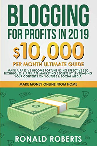 Blogging for Profits in 2019: 10,000/month ultimate guide – Make a Passive Income Fortune using Effective Seo Techniques & Affiliate Marketing Secrets … on YouTube & Social Media (Make Money Online)