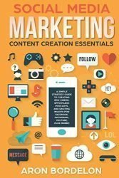 Social Media Marketing Content Creation Essentials: A Simple Strategy Guide To Creating Epic Videos, Effortless Podcasts, and Exciting Images (For … More!) (Social Media Marketing Masterclass)