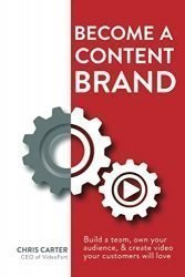 Become a Content Brand: Build a Team, Own Your Audience, & Create Video Your Customers Will Love