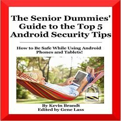 The Senior Dummies' Guide to the Top 5 Android Security Tips: How to Feel and Stay Safe While Using Android Phones and Tablets: Senior Dummies Guides, Volume 2