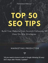 Top 50 SEO Tips: Build Your Website From Scratch Following 50 On-Site SEO Strategies: eBook To Rank (Marketing Predictor)