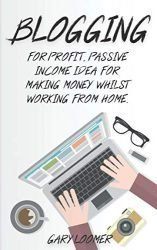 Blogging: For profit, passive income idea for making money whilst working from Home