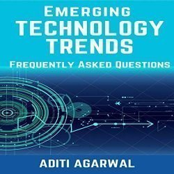 Emerging Technology Trends – Frequently Asked Questions: Blockchain, Cryptocurrencies, Artificial Intelligence, Augmented Reality, Smart Homes, and More