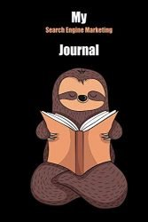 My Search Engine Marketing Journal: With A Cute Sloth Reading , Blank Lined Notebook Journal Gift Idea With Black Background Cover