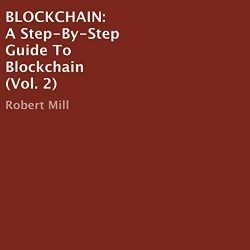 Blockchain: A Step-By-Step Guide to Blockchain, Vol. 2