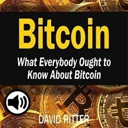 Bitcoin: What Everybody Ought to Know About Bitcoin: Bitcoin Mining, Bitcoin Investing, Bitcoin Trading and Blockchain: Cryptocurrency, Book 2