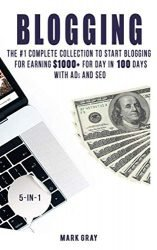 Blogging: The Ultimate Collection to Start Blogging for Earning $1,000+ For Day in 100 Days with Ads & SEO (Advanced Online Marketing Strategies)