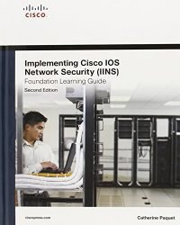 Implementing Cisco IOS Network Security (IINS 640-554) Foundation Learning Guide (2nd Edition) (Foundation Learning Guides)