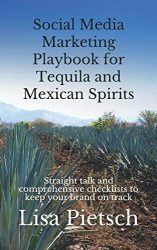 Social Media Marketing Playbook for Tequila and Mexican Spirits: Straight talk and comprehensive checklists to keep your brand on track