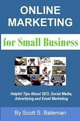 Online Marketing for Small Business: Helpful Tips About SEO, Social Media, Advertising and Email Marketing