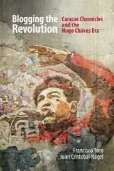 Blogging the Revolution: Caracas Chronicles and the Hugo Chávez Era